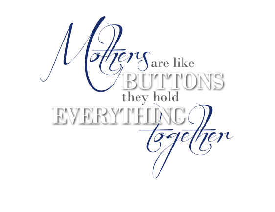 Mother's Button Quote